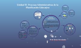 Unidad II: Procesos Administrativos