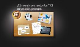 Copy of ¿CÓMO SE IMPLEMENTAN LAS TICS EN SALUD OCUPACIONAL?