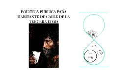 POLÍTICA PÚBLICA PARA HABITANTE DE CALLE DE LA TERCERA EDAD