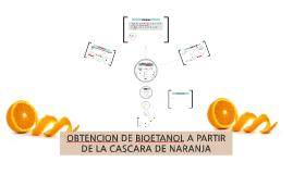 Copy of Producción de Bioetanol a partir de la cascara de naranja