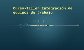 Curso-Taller Integración de equipos de trabajo