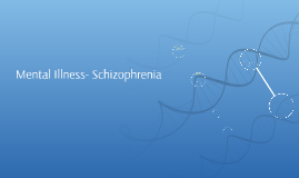 Mental Illness- Schizophrenia