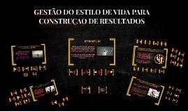 GESTÃO DO ESTILO DE VIDA PARA CONSTRUÇAO DE RESULTADOS