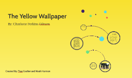 The Yellow Wallpaper by Charlotte Perkins Gillman
