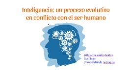 Copy of Inteligencia: un proceso evolutivo en conflicto con el ser h