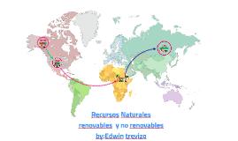 Recursos Naturales  renovables  y no renovables by:Edwin tre
