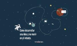 Cómo desarrollar una idea y no morir en el intento.
