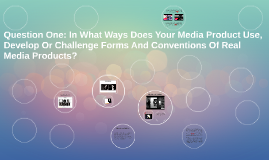 Question One: In What Ways Does Your Media Product Use, Deve