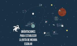 Copy of ORIENTACIONES PARA ESTABLECER LA RUTA DE MEJORA ESCOLAR