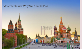 Moscow, Russia: Why You Should Visit