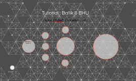 Tutorial : Batik & BHU