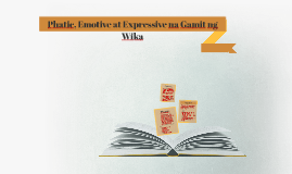 Copy of Copy of Copy of Phatic, Emotive at Expressive na Gamit ng Wika