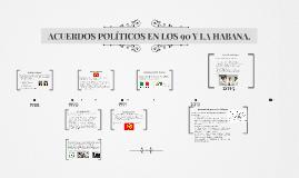 ACUERDOS POLÍTICOS EN LOS 90 Y LA HABANA