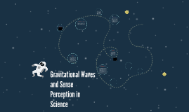 Gravitational Waves and Sense Perception in Science