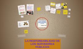 Copy of LA RESPONSABILIDAD DE LOS SERVIDORES PÚBLICOS
