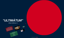 """ULTIMÁTUM"""