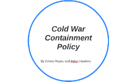 """cold war containment policy essay More to the main point of this essay, they betray lamentable ignorance  """"as was  the case during the cold war, containment is more than mere  [35] the latter  argued kennan's containment policy would """"draw the united."""