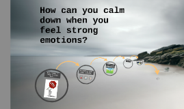 Copy of How can you calm down when you feel strong emotions?