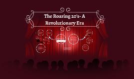 The Roaring 20's- A Revolutionary Era