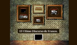 El Ultimo Discurso de Franco.