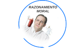 Copy of RAZONAMIENTO MORAL