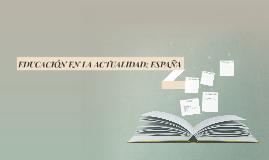 Copy of EDUCACIÓN EN LA ACTUALIDAD: ESPAÑA