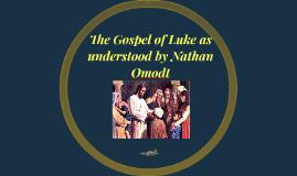 The Gospel of Luke as understood by Nathan Omodt