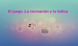 Copy of el juego ,la recreación y la ludica