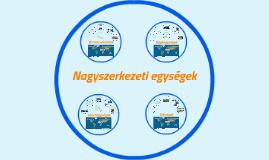 Copy of Nagyszerkezeti egységek