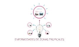 ENFERMEDADES DE ZONAS TROPICALES