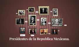 Copy of Presidentes de la Republica Mexicana.