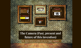 The Camera (Past, present and future of this invention)