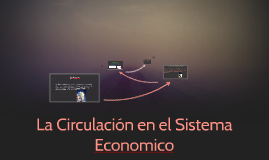 Copy of La Circulación en el Sistema Economico