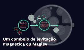Um comboio de levitação magnética ou Maglev