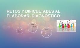RETOS Y DIFICULTADES AL ELABORAR  DIAGNÓSTICO