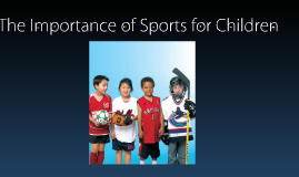 Copy of The Importance of Sports for Children