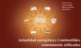 Copy of Actualidad energética y Combustibles comunmente utilizados