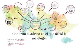 Contexto historico en el que nacio la sociologia.