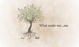 What made me...me