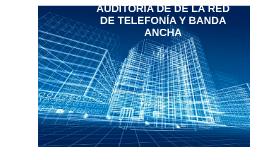 AUDITORÍA DE LA RED DE LA RED DE TELEFONÍA Y BANDA ANCHA