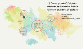Copy of A Conversation of Cultures: Feminism And Women's Roles