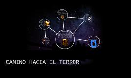 CAMINO HACIA EL TERROR