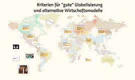 """Kopie von Kriterien für """"gute"""" Globalisierung und alternative Wirtscha"""