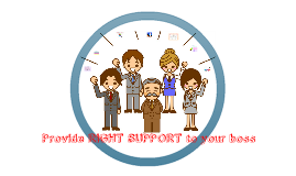 Provide right support to your boss