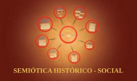 SEMIÓTICA HISTÓRICO - SOCIAL