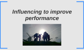 Influencing to improve performance