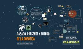 PASADO, PRESENTE Y FUTURO DE LA ROBÓTICA