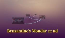 Bynzantine's Monday 22 nd