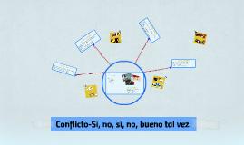 Conflicto-Sí, no, sí, no, bueno tal vez.