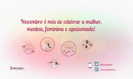 Novembro é mês de celebrar a mulher, menina, feminina, apaix